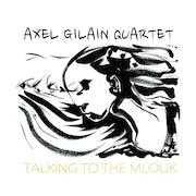 Axel Gilain Quartet - Talking to the Mlouk (Vinyl LP album scan)